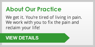 About Our Practice: We get it. You�re tired of living in pain. We work with you to fix the pain and reclaim your life! Click to view details.