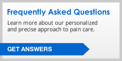 Frequently Asked Questions: Learn more about our personalized and precise approach to pain care. Click to get answers.